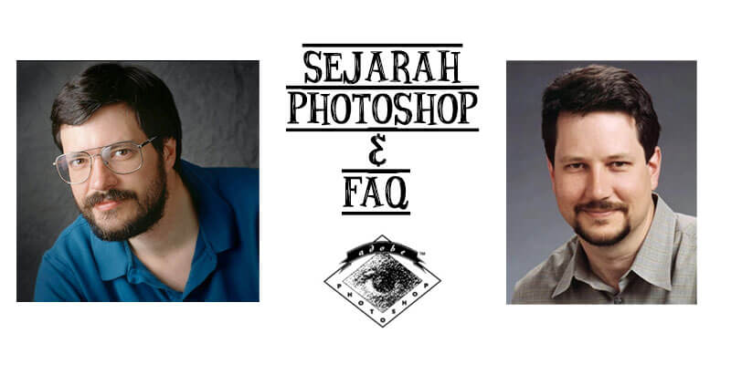 Sejarah Adobe Photoshop dan FAQs Seputar Photoshop